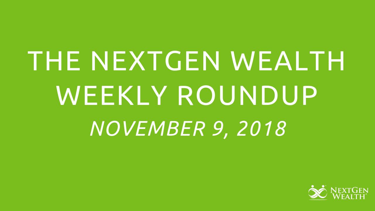 The NextGen Wealth Weekly Roundup, November 9, 2018