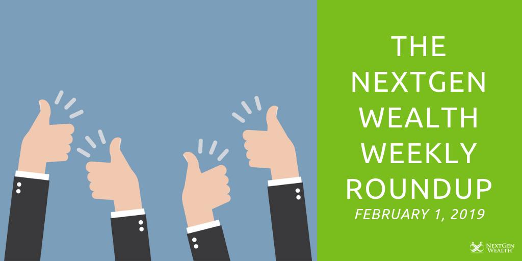 The NextGen Wealth Weekly Roundup February 1, 2019