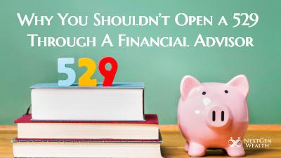 Why You Should Think Twice Before opening a 529 Through A Financial Advisor