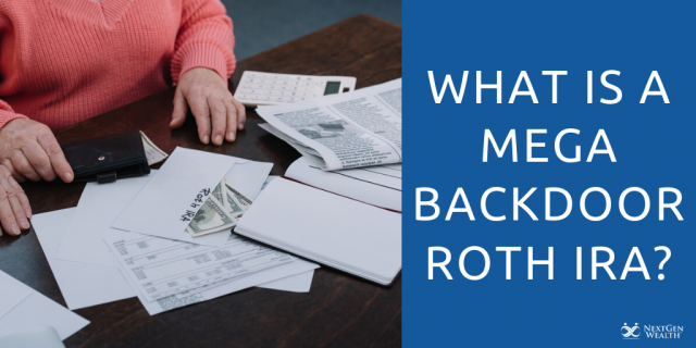 What is a Mega Backdoor Roth IRA?